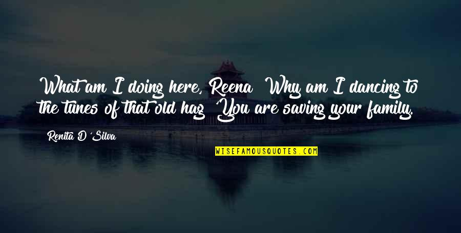 Old Indian Quotes By Renita D'Silva: What am I doing here, Reena? Why am