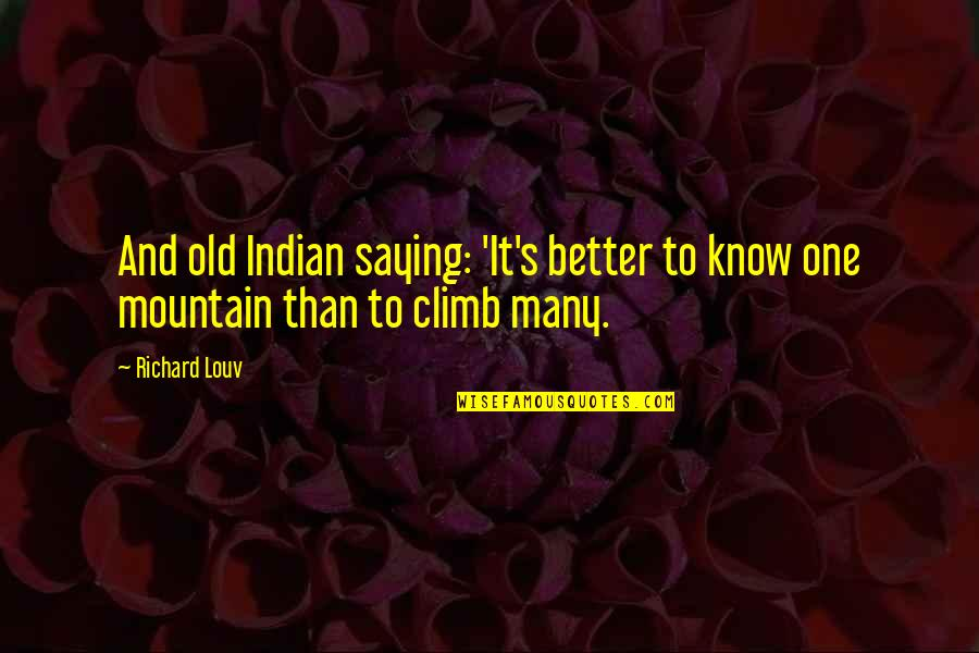 Old Indian Quotes By Richard Louv: And old Indian saying: 'It's better to know