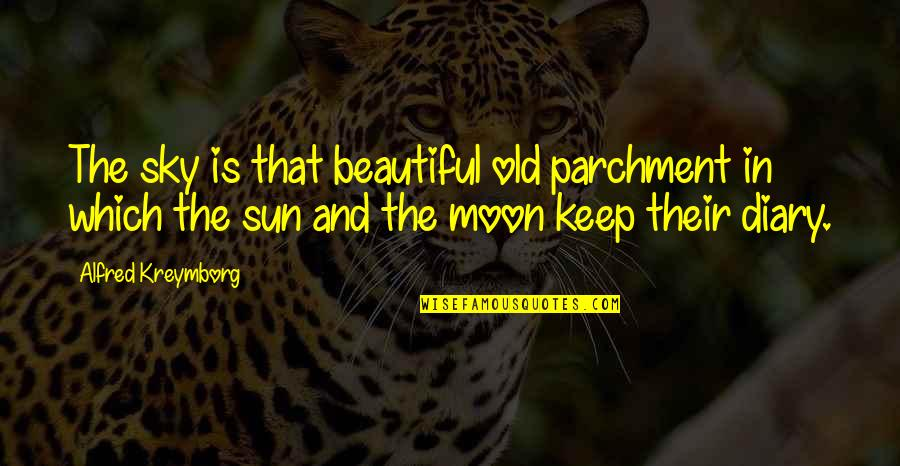 Old Is Beautiful Quotes By Alfred Kreymborg: The sky is that beautiful old parchment in