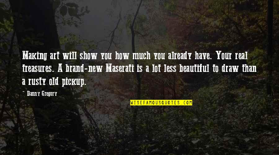 Old Is Beautiful Quotes By Danny Gregory: Making art will show you how much you