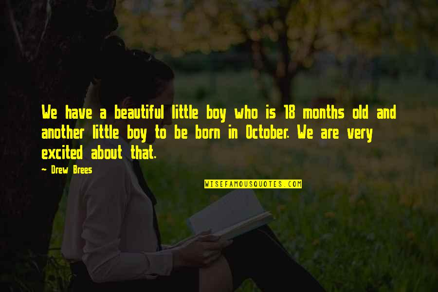 Old Is Beautiful Quotes By Drew Brees: We have a beautiful little boy who is
