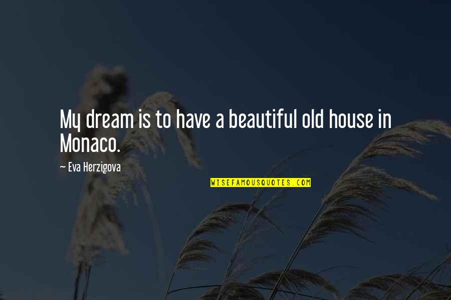 Old Is Beautiful Quotes By Eva Herzigova: My dream is to have a beautiful old