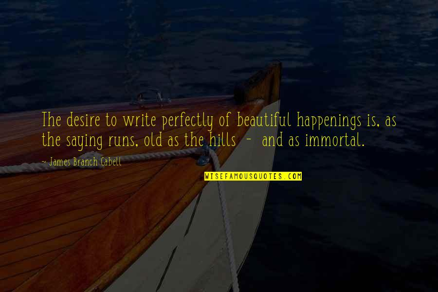 Old Is Beautiful Quotes By James Branch Cabell: The desire to write perfectly of beautiful happenings