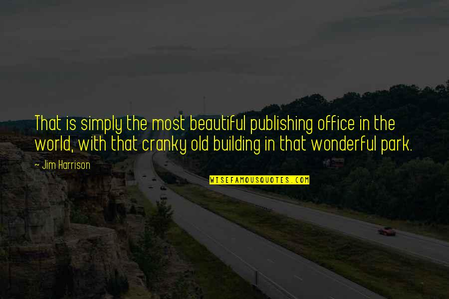Old Is Beautiful Quotes By Jim Harrison: That is simply the most beautiful publishing office