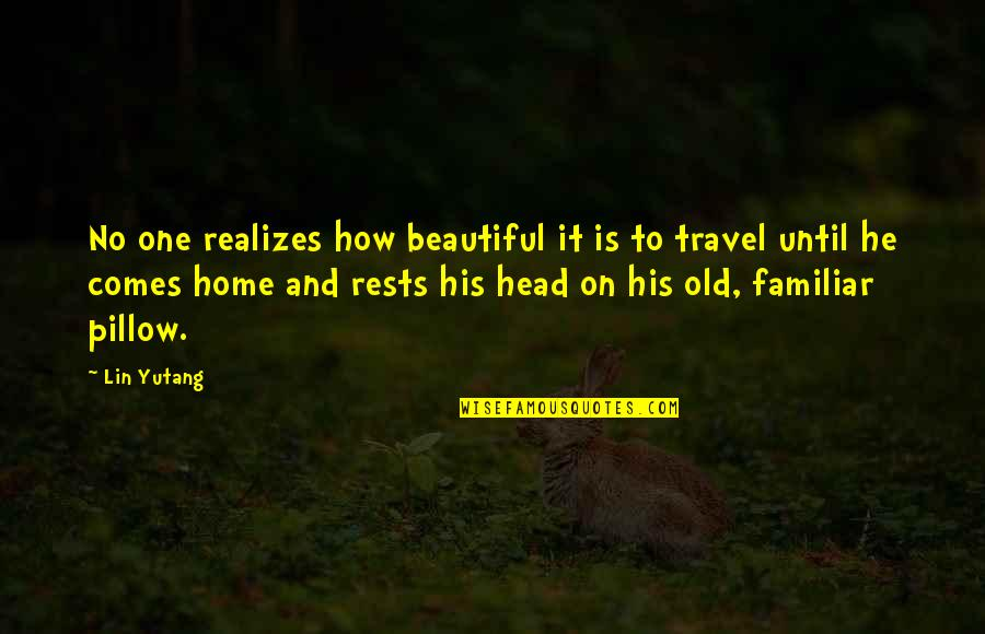 Old Is Beautiful Quotes By Lin Yutang: No one realizes how beautiful it is to
