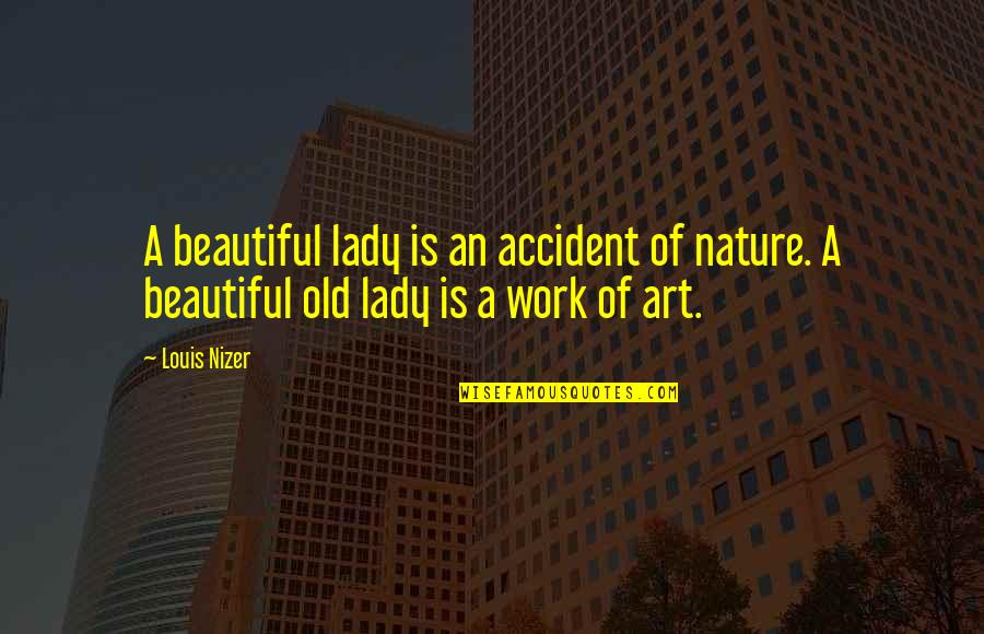 Old Is Beautiful Quotes By Louis Nizer: A beautiful lady is an accident of nature.