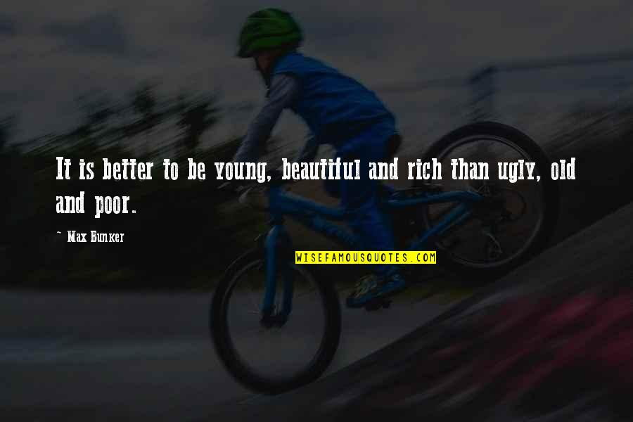 Old Is Beautiful Quotes By Max Bunker: It is better to be young, beautiful and
