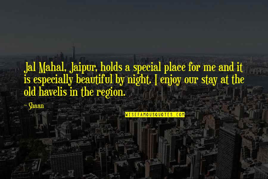 Old Is Beautiful Quotes By Shaan: Jal Mahal, Jaipur, holds a special place for