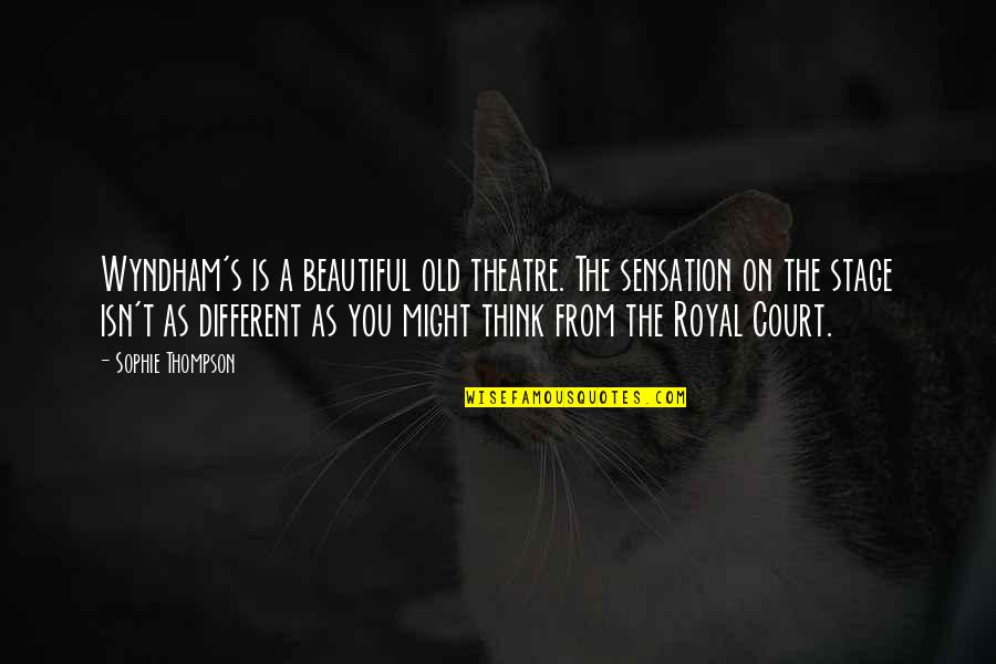 Old Is Beautiful Quotes By Sophie Thompson: Wyndham's is a beautiful old theatre. The sensation
