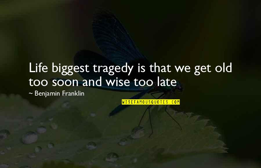 Old Is Wise Quotes By Benjamin Franklin: Life biggest tragedy is that we get old