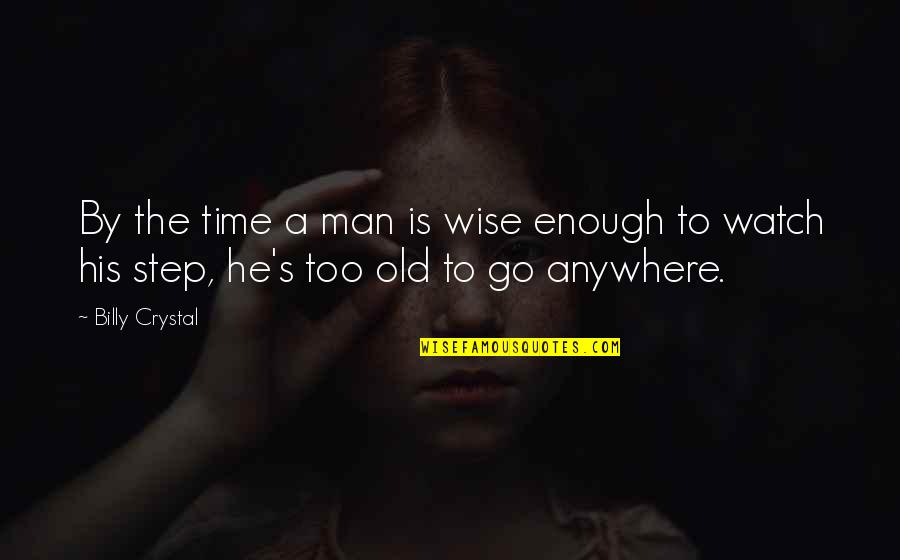 Old Is Wise Quotes By Billy Crystal: By the time a man is wise enough