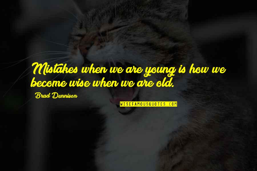 Old Is Wise Quotes By Brad Dennison: Mistakes when we are young is how we