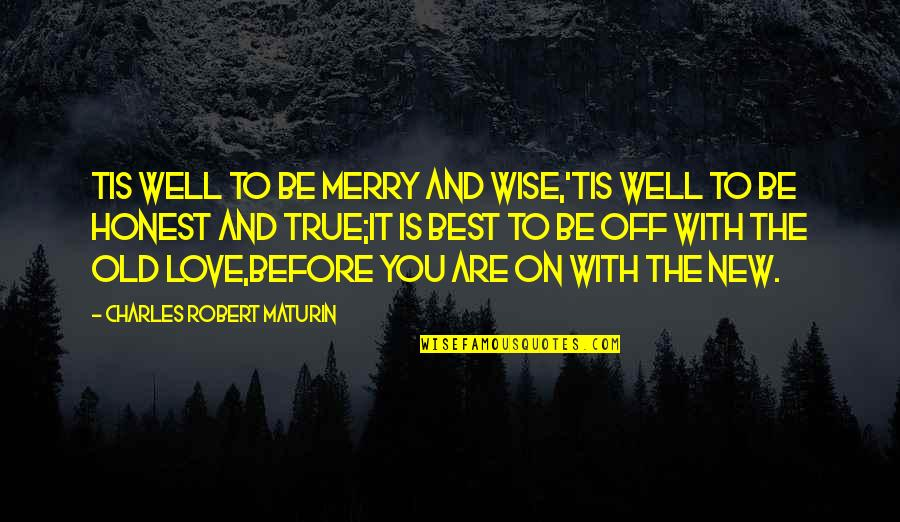 Old Is Wise Quotes By Charles Robert Maturin: Tis well to be merry and wise,'Tis well