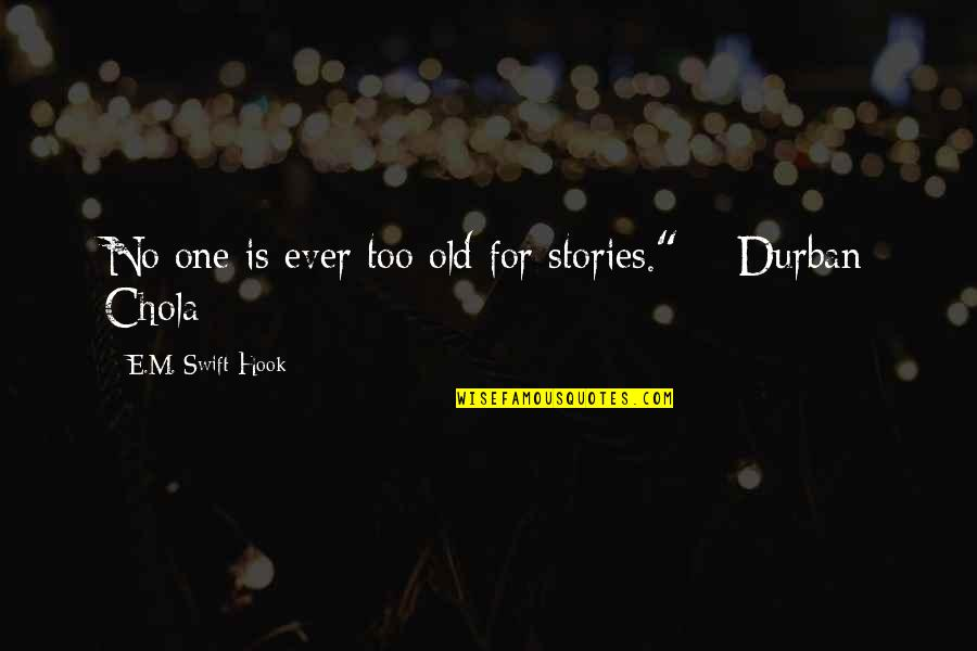 """Old Is Wise Quotes By E.M. Swift-Hook: No one is ever too old for stories."""""""