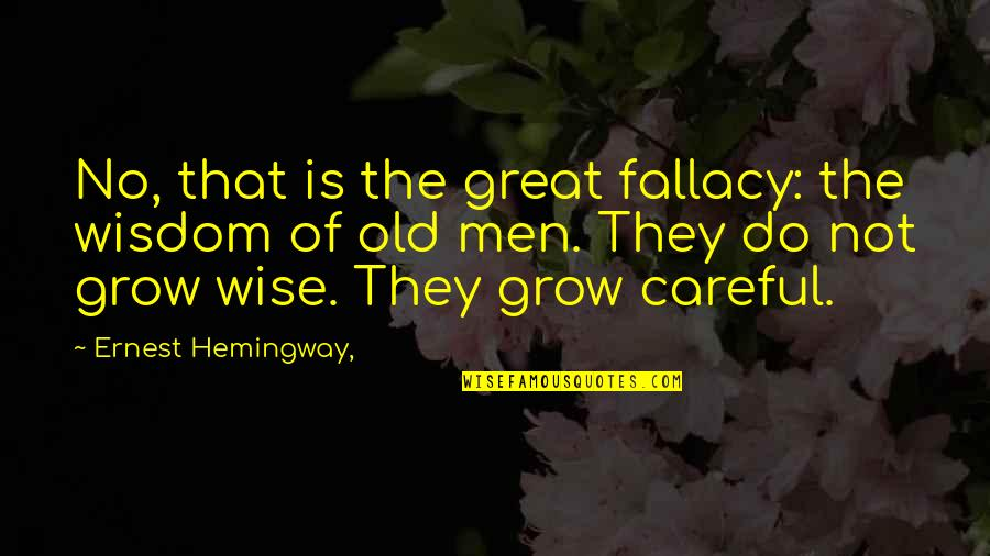 Old Is Wise Quotes By Ernest Hemingway,: No, that is the great fallacy: the wisdom