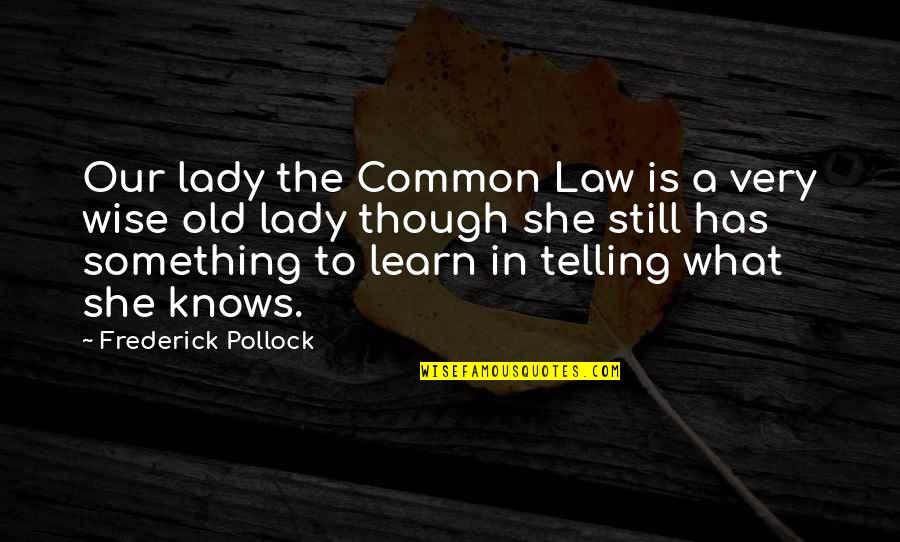 Old Is Wise Quotes By Frederick Pollock: Our lady the Common Law is a very