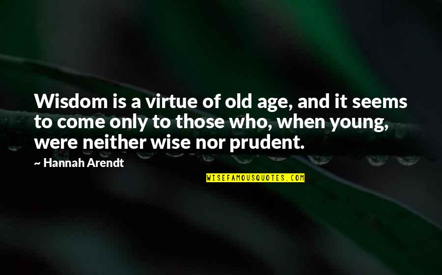 Old Is Wise Quotes By Hannah Arendt: Wisdom is a virtue of old age, and