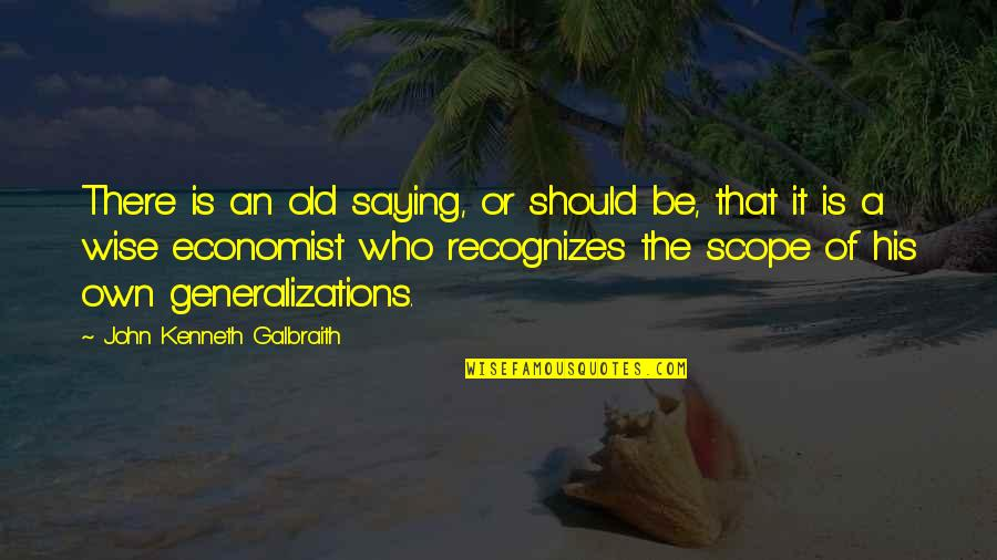 Old Is Wise Quotes By John Kenneth Galbraith: There is an old saying, or should be,