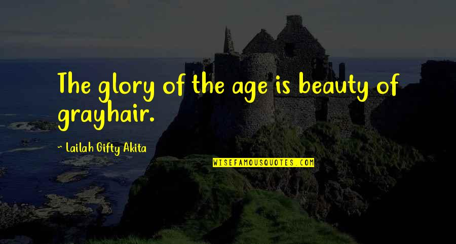 Old Is Wise Quotes By Lailah Gifty Akita: The glory of the age is beauty of