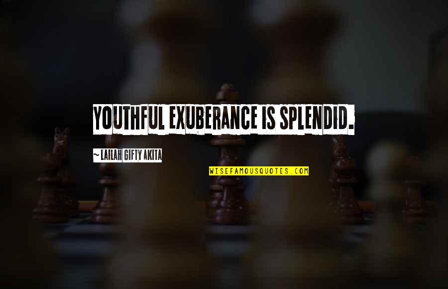 Old Is Wise Quotes By Lailah Gifty Akita: Youthful exuberance is splendid.