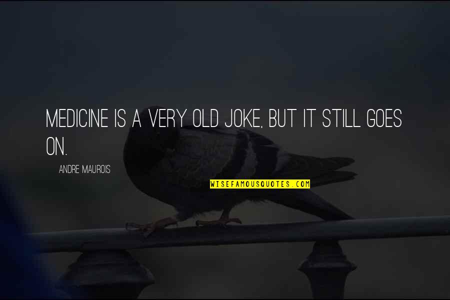 Old Joke Quotes By Andre Maurois: Medicine is a very old joke, but it