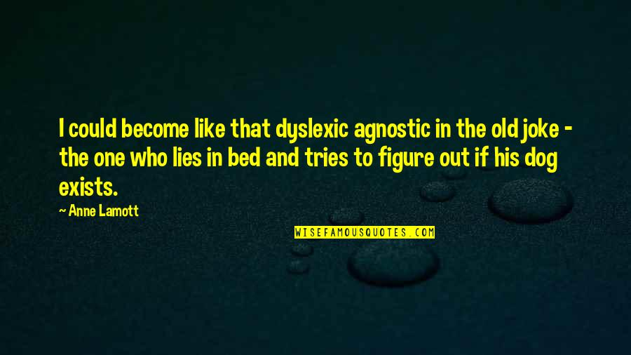 Old Joke Quotes By Anne Lamott: I could become like that dyslexic agnostic in
