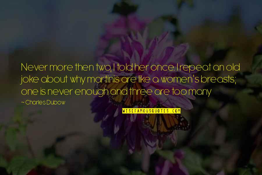 Old Joke Quotes By Charles Dubow: Never more then two, I told her once.