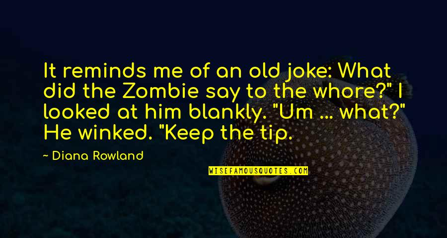 Old Joke Quotes By Diana Rowland: It reminds me of an old joke: What
