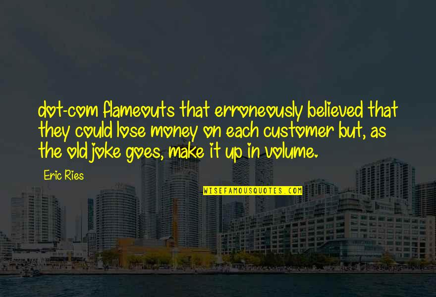 Old Joke Quotes By Eric Ries: dot-com flameouts that erroneously believed that they could
