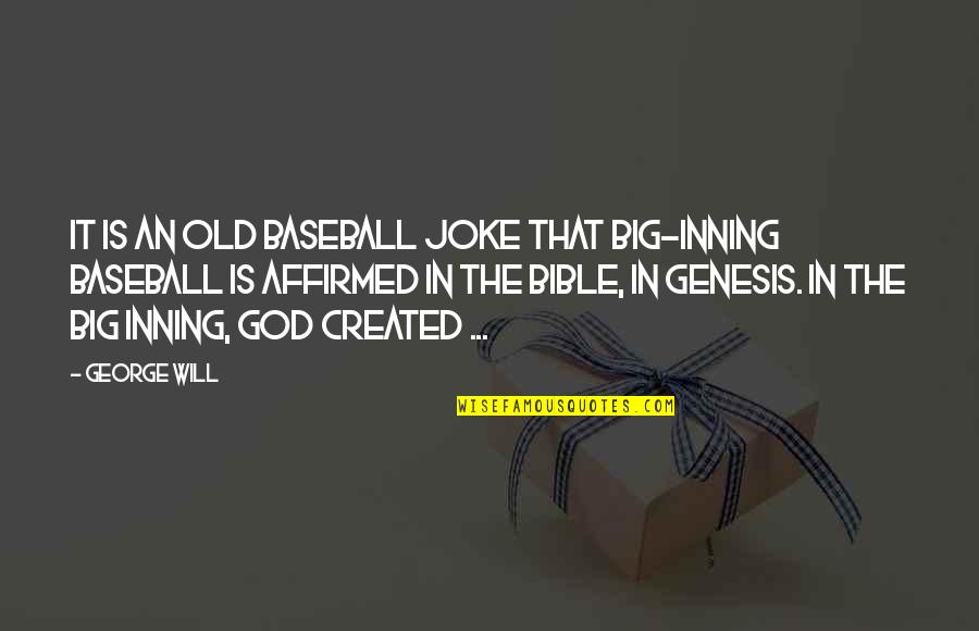 Old Joke Quotes By George Will: It is an old baseball joke that big-inning