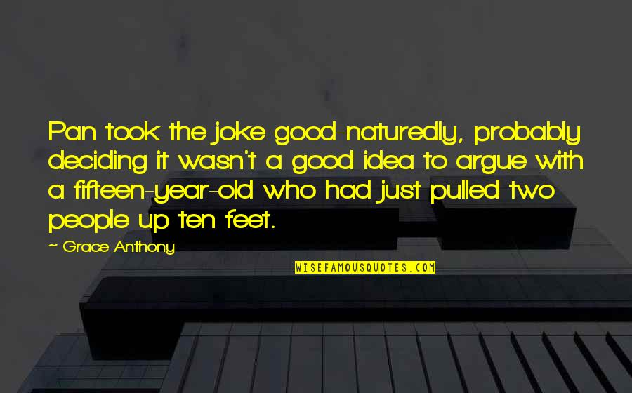 Old Joke Quotes By Grace Anthony: Pan took the joke good-naturedly, probably deciding it