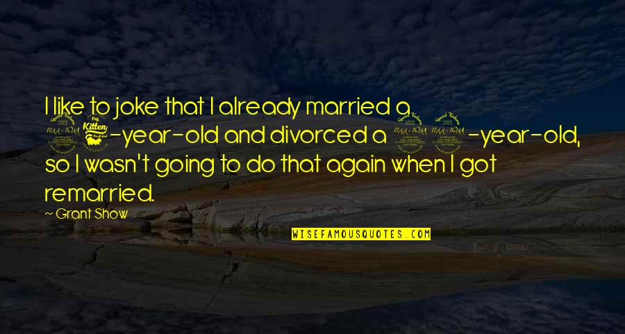 Old Joke Quotes By Grant Show: I like to joke that I already married
