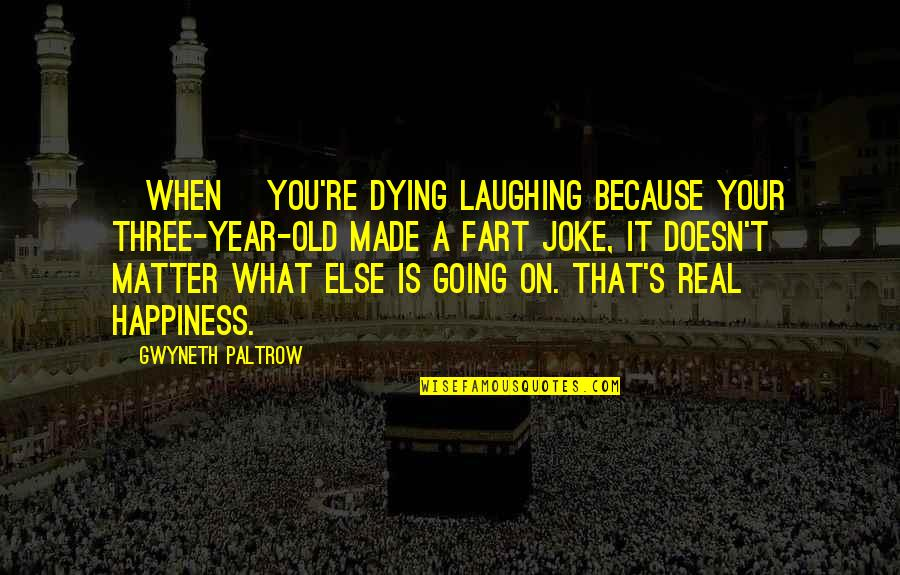 Old Joke Quotes By Gwyneth Paltrow: [When] you're dying laughing because your three-year-old made