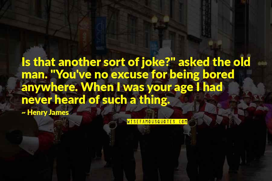"""Old Joke Quotes By Henry James: Is that another sort of joke?"""" asked the"""