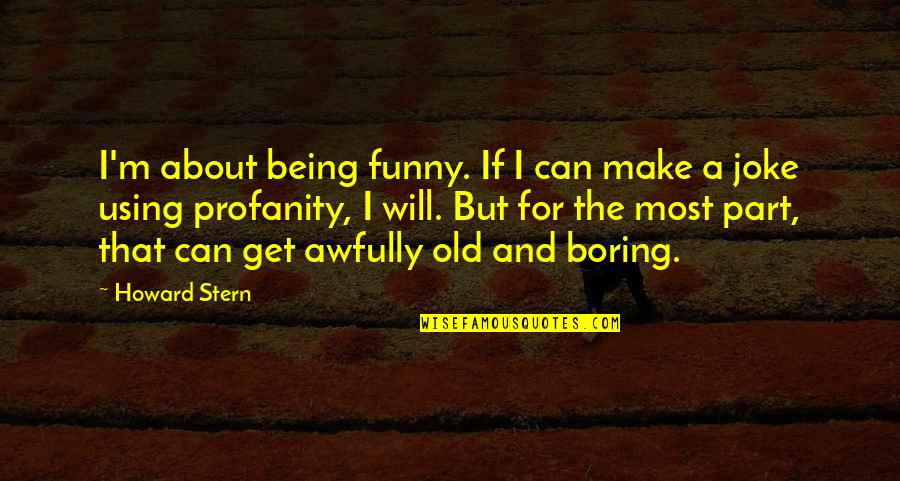 Old Joke Quotes By Howard Stern: I'm about being funny. If I can make