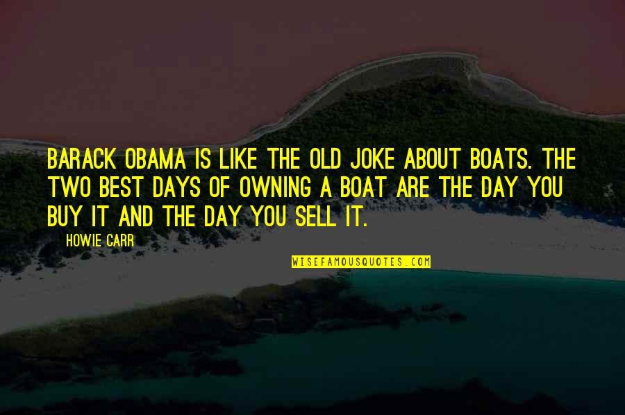 Old Joke Quotes By Howie Carr: Barack Obama is like the old joke about