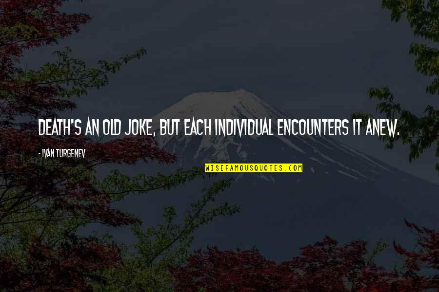 Old Joke Quotes By Ivan Turgenev: Death's an old joke, but each individual encounters