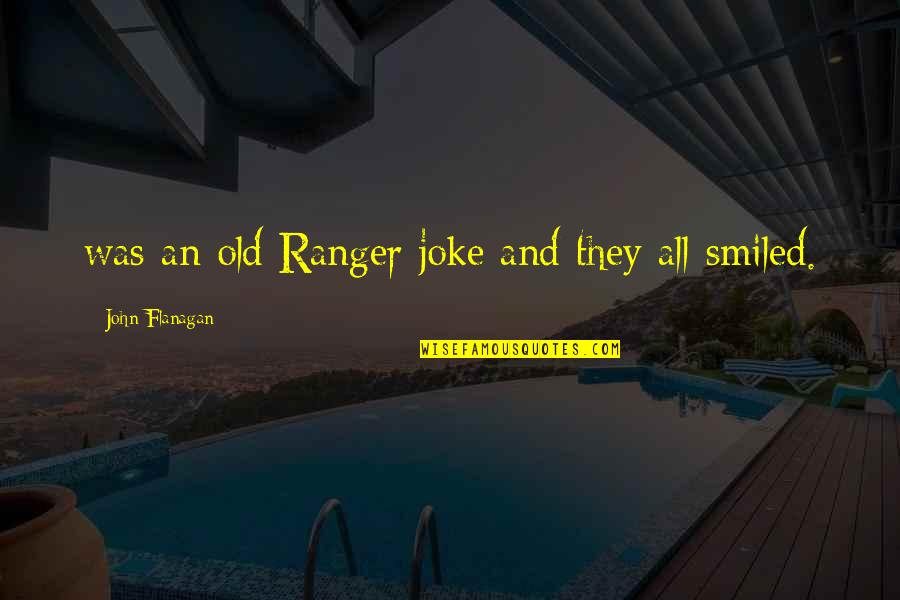 Old Joke Quotes By John Flanagan: was an old Ranger joke and they all