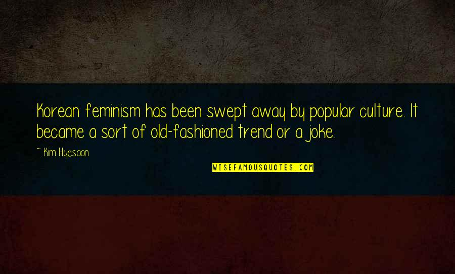 Old Joke Quotes By Kim Hyesoon: Korean feminism has been swept away by popular