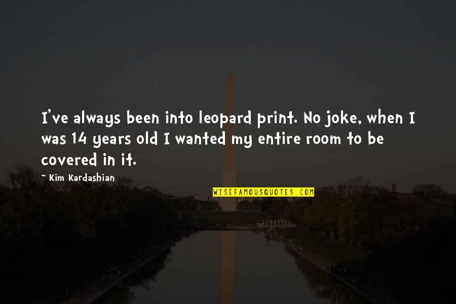 Old Joke Quotes By Kim Kardashian: I've always been into leopard print. No joke,