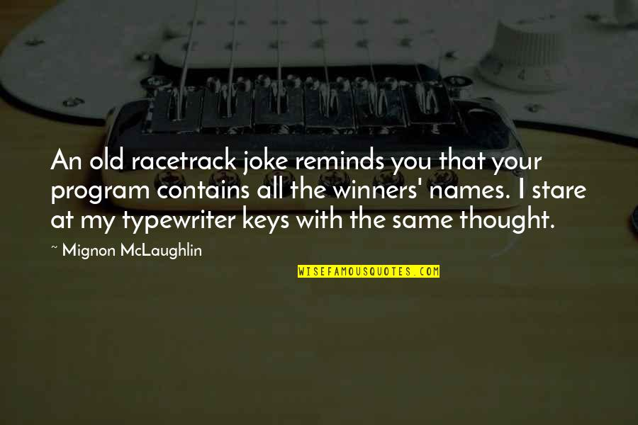 Old Joke Quotes By Mignon McLaughlin: An old racetrack joke reminds you that your