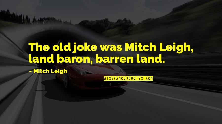 Old Joke Quotes By Mitch Leigh: The old joke was Mitch Leigh, land baron,