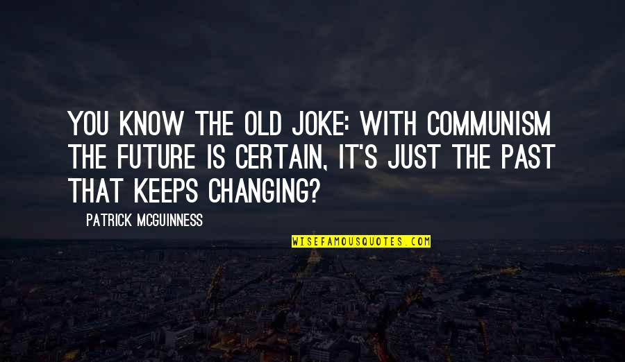 Old Joke Quotes By Patrick McGuinness: You know the old joke: with communism the