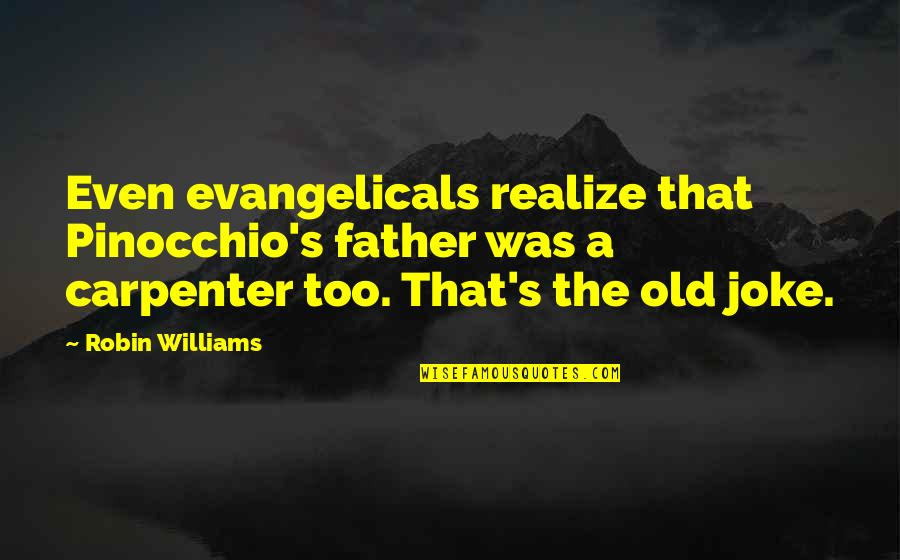 Old Joke Quotes By Robin Williams: Even evangelicals realize that Pinocchio's father was a