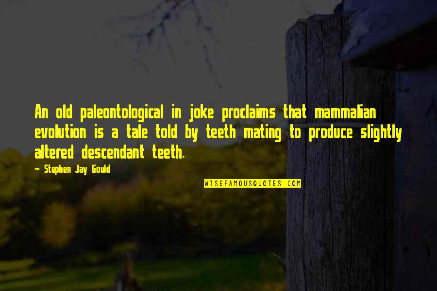 Old Joke Quotes By Stephen Jay Gould: An old paleontological in joke proclaims that mammalian