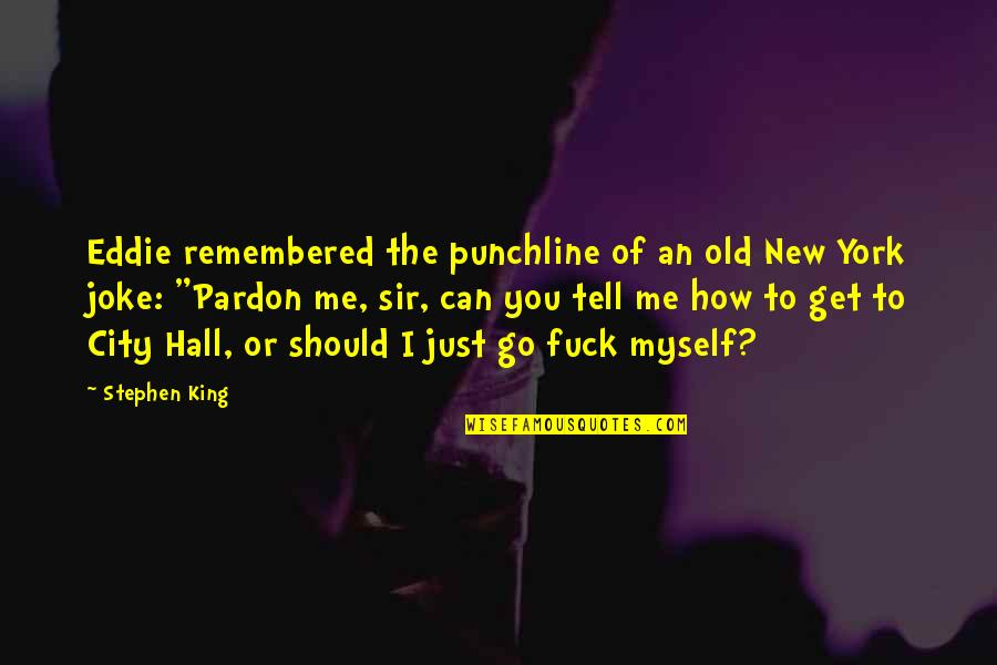 Old Joke Quotes By Stephen King: Eddie remembered the punchline of an old New
