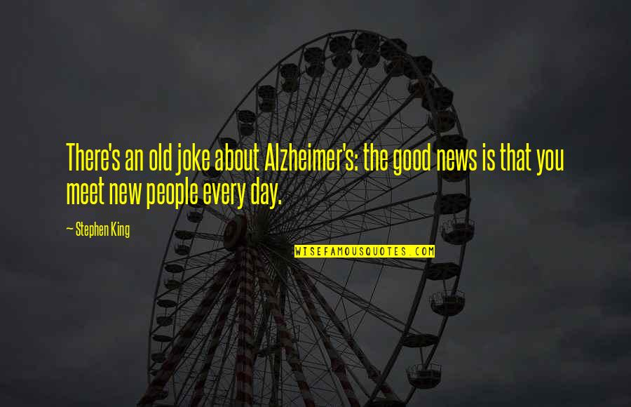 Old Joke Quotes By Stephen King: There's an old joke about Alzheimer's: the good