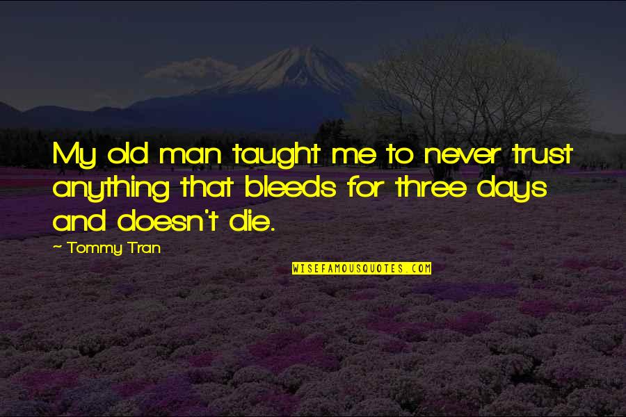 Old Joke Quotes By Tommy Tran: My old man taught me to never trust