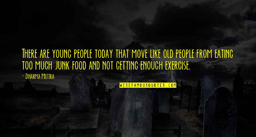 Old Junk Quotes By Dharma Mittra: There are young people today that move like