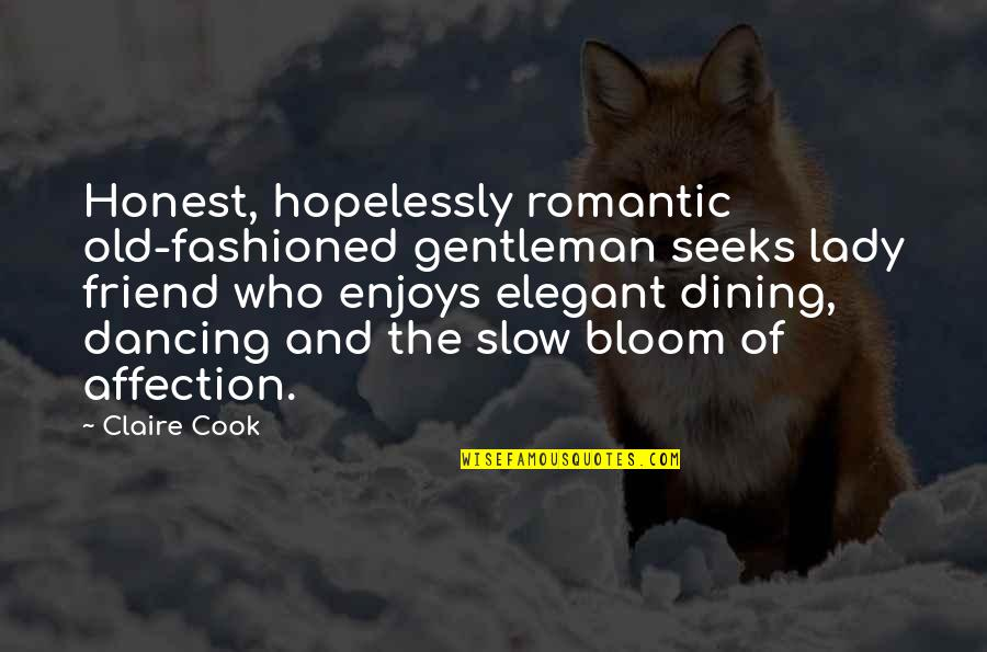 Old Lady Friend Quotes By Claire Cook: Honest, hopelessly romantic old-fashioned gentleman seeks lady friend